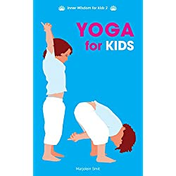 Yoga for Kids: Simple Breathing Exercises, Fun Yoga Games for Inner Balance and Songs for Happy Kids (Inner Wisdom for Kids Book 2) (English Edition)