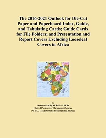 The 2016-2021 Outlook for Die-Cut Paper and Paperboard Index, Guide, and Tabulating Cards; Guide Cards for File Folders; and Presentation and Report Covers Excluding Looseleaf Covers in Africa