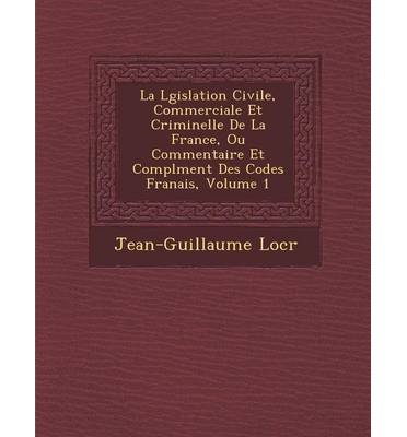 La L Gislation Civile, Commerciale Et Criminelle de La France, Ou Commentaire Et Compl Ment Des Codes Fran Ais, Volume 1 (Paperback)(French) - Common