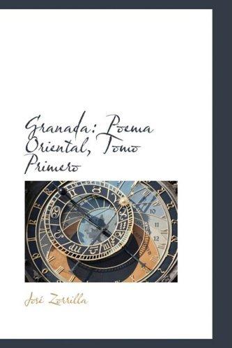 Granada: Poema Oriental, Tomo Primero by Jos?? Zorrilla (2009-04-10)