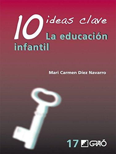 10 Ideas Clave. La educación infantil (IDEAS CLAVES)