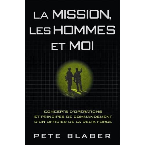 La mission, les hommes et moi: Concepts d'opérations et principes de commandement d'un officier de la Delta force