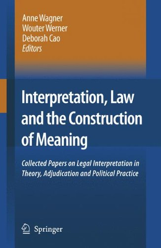 Interpretation, Law and the Construction of Meaning: Collected Papers on Legal Interpretation in Theory, Adjudication and Political Practice
