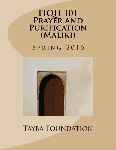FIQH 101 Prayer and Purification (Maliki) Spring 2016: Tayba Akhdari (2016)