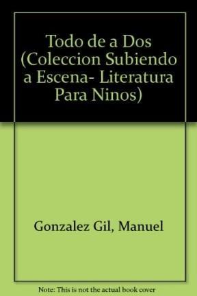 Todo De a Dos/everything in Twos: Un Pequeno Cuento De Amor (Coleccion Subiendo a Escena- Literatura Para Ninos)