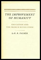 The Improvement of Humanity: Education and the French Revolution by R. R. Palmer (1985-01-21)