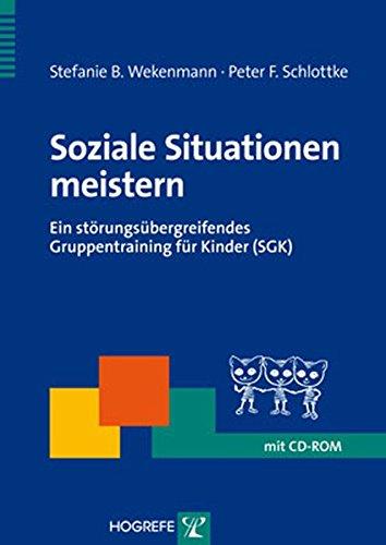 Soziale Situationen meistern: Ein störungsübergreifendes Gruppentraining für Kinder (SGK) (Therapeutische Praxis)