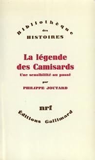La Légende des Camisards. Une sensibilité au passé par Philippe Joutard