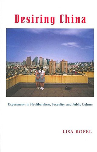 [Desiring China: Experiments in Neoliberalism, Sexuality, and Public Culture] (By: Lisa Rofel) [published: May, 2007]