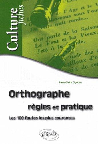Orthographe - règles et pratique - les 100 fautes les plus courantes
