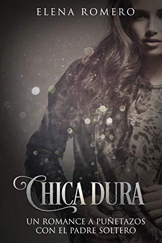 Chica Dura: Un Romance a Puñetazos con el Padre Soltero (Novela ...