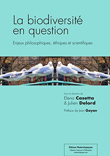 La biodiversit en question: Enjeux philosophiques, thiques et scientifiques (Sciences & Philosophie)
