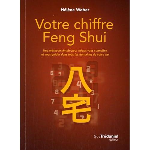 Votre chiffre Feng Shui : Une méthode simple pour mieux vous connaître et vous guider dans tous les domaines de votre vie