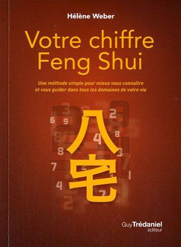 Votre chiffre Feng Shui : Une méthode simple pour mieux vous connaître et vous guider dans tous les domaines de votre vie par Hélène Weber