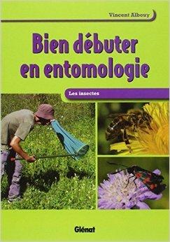 Bien débuter en entomologie : Les insectes de Vincent Albouy,Noël Gouilloux (Illustrations),Catiche Productions (Illustrations) ( 1 juin 2011 )