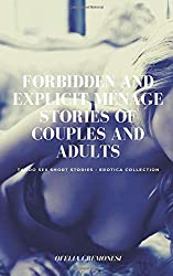 Forbidden and Explicit Ménage Stories of Couples and Adults: Taboo Sex Short Stories - Erotica Collection