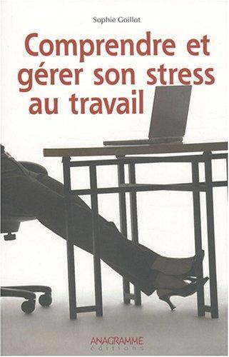 Comprendre et gérer son stress au travail par Sophie Goillot