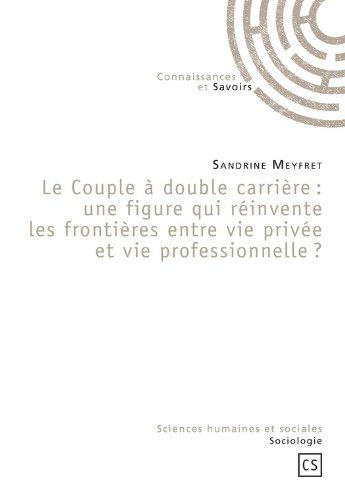 Livre Le Couple à double carrière : une figure qui réinvente les frontières entre vie privée et vie professionnelle ? pdf epub
