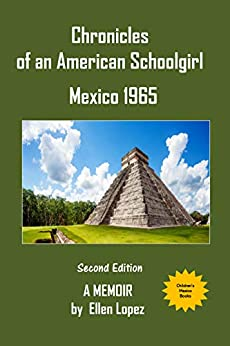 Chronicles of an American Schoolgirl Mexico 1965 a Memoir (Version Book 1) (English Edition) de [Lopez, Ellen]