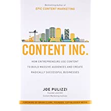 Content Inc.: How Entrepreneurs Use Content to Build Massive Audiences and Create Radically  Successful Businesses: How Entrepreneurs Use Content to ... and Create Radically Successful Businesses