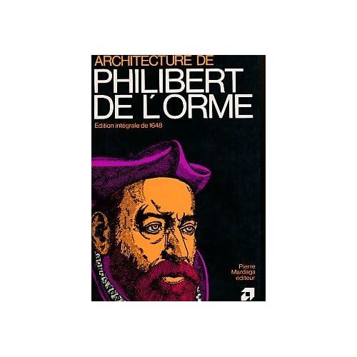 Architecture de Philibert de l'Orme: Oeuvre entière contenant onze livres, augmentée de deux