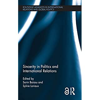 Sincerity in Politics and International Relations (Routledge Advances in International Relations and Global Politics Book 130)