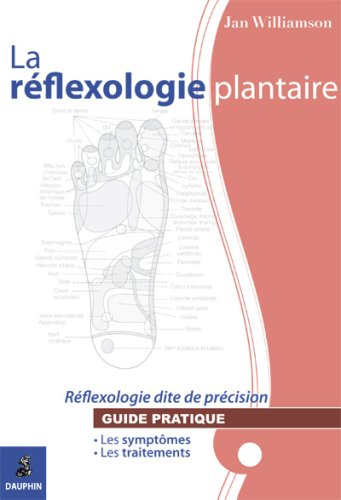 La réflexologie plantaire : Réflexologie dite de précision par Jan Williamson
