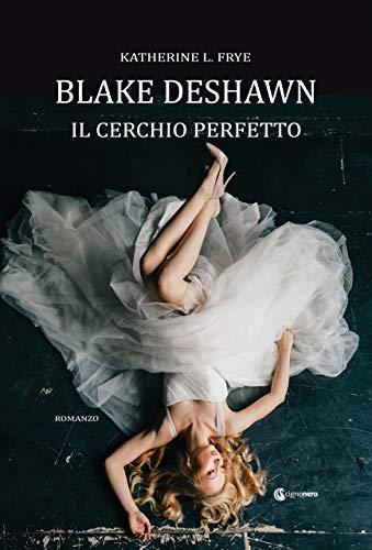 Blake Deshawn: Il cerchio perfetto (PRISMA) di [Frye, Katherine L.]
