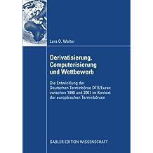 Derivatisierung, Computerisierung und Wettbewerb: Die Entwicklung der Deutschen Terminbörse DTB/Eurex zwischen 1990 und 2001 im Kontext der europäischen Terminbörsen