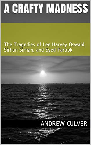 A Crafty Madness: The Tragedies of Lee Harvey Oswald, Sirhan Sirhan, and Syed Farook book cover