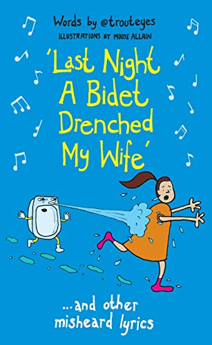 Last Night a Bidet Drenched My Wife: ...and other misheard lyrics
