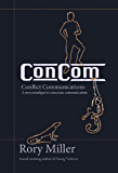 ConCom: Conflict Communication A New Paradigm in Conscious Communication (English Edition)