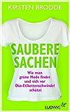 Saubere Sachen: Wie man grüne Mode findet und sich vor Öko-Etikettenschwindel schützt - Kirsten Brodde