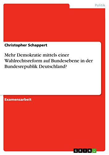 Mehr Demokratie mittels einer Wahlrechtsreform auf Bundesebene in der Bundesrepublik Deutschland? -