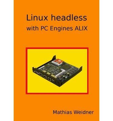 [(Linux headless - with PC Engines ALIX )] [Author: Mathias Weidner] [Oct-2013] par Mathias Weidner