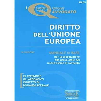 Diritto Dell'unione Europea. Manuale Di Base Per La Preparazione Alla Prova Orale Del Nuovo Esame Di Avvocato