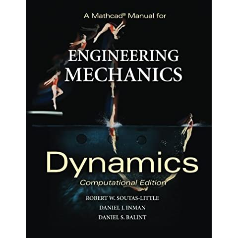 A Mathcad Manual for Engineering Mechanics: Dynamics - Computational Edition 1st edition by Inman, Daniel J. (2007)