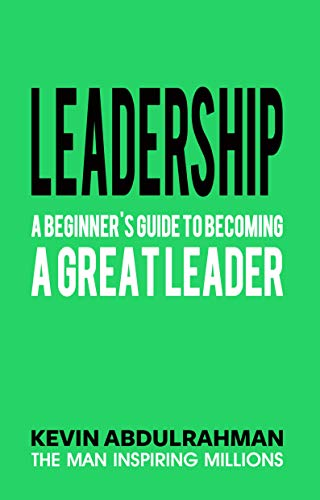 Leadership: A Beginner's Guide To Becoming A Great Leader (English Edition)