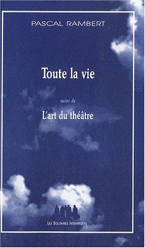 Toute la vie : Suivi de L'art du théâtre