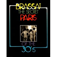 The Secret Paris of the 30's by Brassai (1976-05-03)