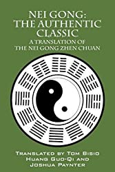 [Nei Gong: The Authentic Classic: A Translation of the Nei Gong Zhen Chuan] (By: Tom Bisio) [published: April, 2011]