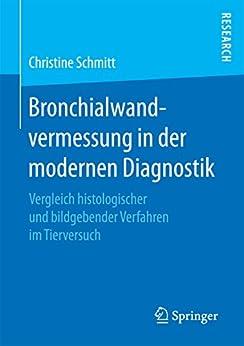 Bronchialwandvermessung In Der Modernen Diagnostik: Vergleich Histologischer Und Bildgebender Verfahren Im Tierversuch por Christine Schmitt