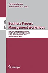 Business Process Management Workshops: BPM 2005 International Workshops, BPI, BPD, ENEI, BPRM, WSCOBPM, BPS, Nancy, France, September 5, 2005. Revised ... Papers (Lecture Notes in Computer Science) (2009-02-22)