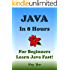 JAVA: Java In 8 Hours, For Beginners, Learn JAVA Fast! Study JAVA Programming Language Crash Course in Easy Steps, Including Tests and Answers, Start Coding Today: A Beginner's Guide (English Edition)