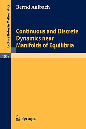 Continuous and Discrete Dynamics near Manifolds of Equilibria (Lecture Notes in Mathematics (1058), Band 1058)