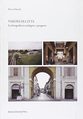 Visioni di città. La fotografia tra indagine e progetto. Ediz. illustrata