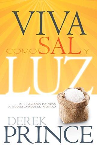 Viva como sal y luz: El llamado de Dios a transformar su mundo por Derek Prince