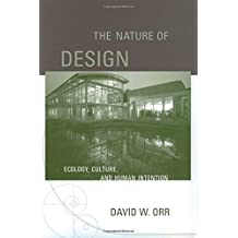 The Nature of Design: Ecology, Culture, and Human Intention by David W. Orr (2004-10-14)