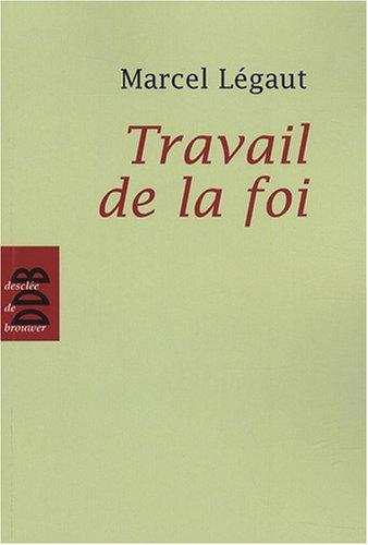 Travail de la foi par Marcel Légaut