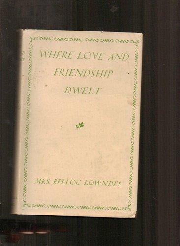 WHERE LOVE AND FRIENDSHIP DWELT.